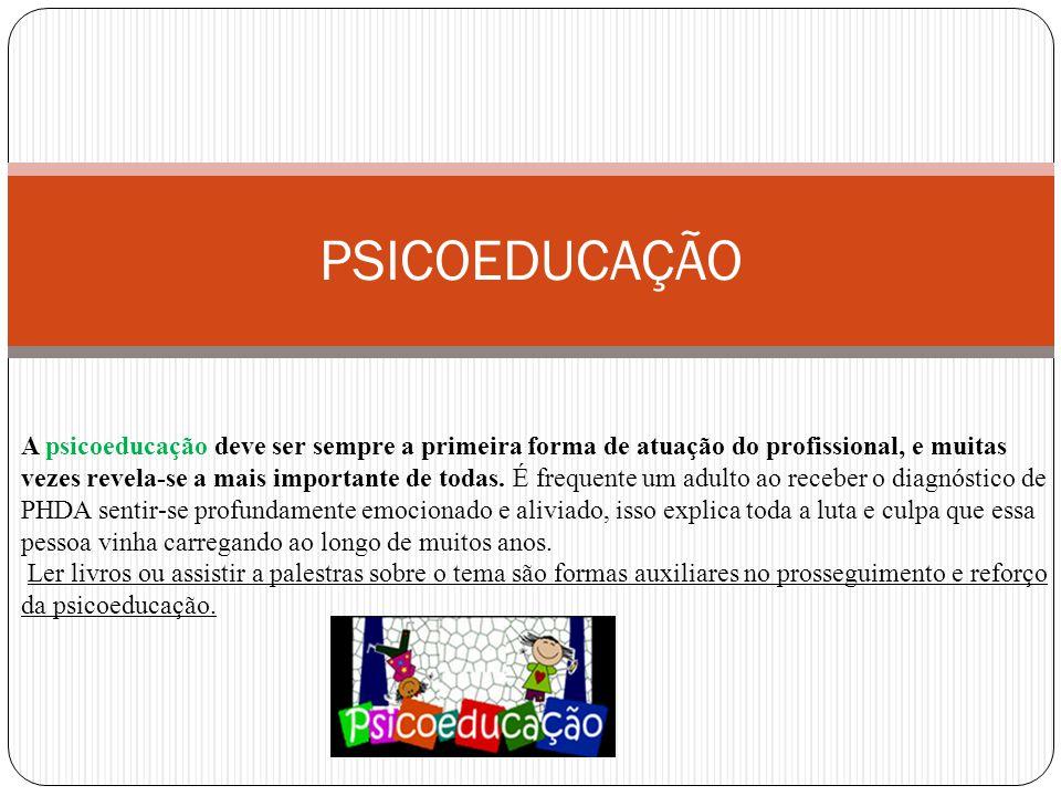 PSICOEDUCAÇÃO A psicoeducação deve ser sempre a primeira forma de atuação do profissional, e muitas vezes revela-se a mais importante de todas.
