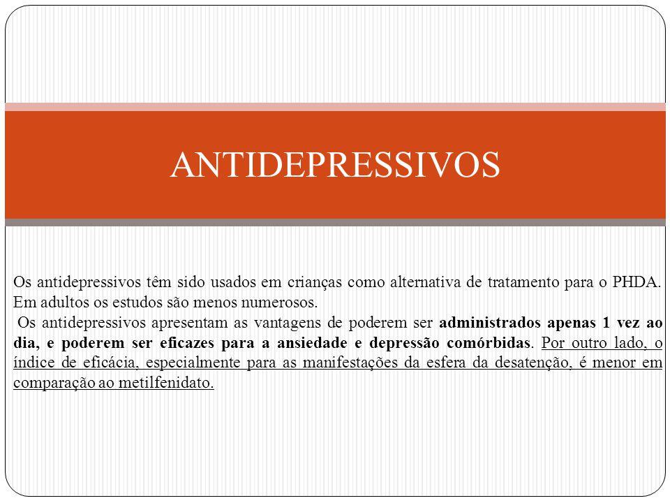 ANTIDEPRESSIVOS Os antidepressivos têm sido usados em crianças como alternativa de tratamento para o PHDA.