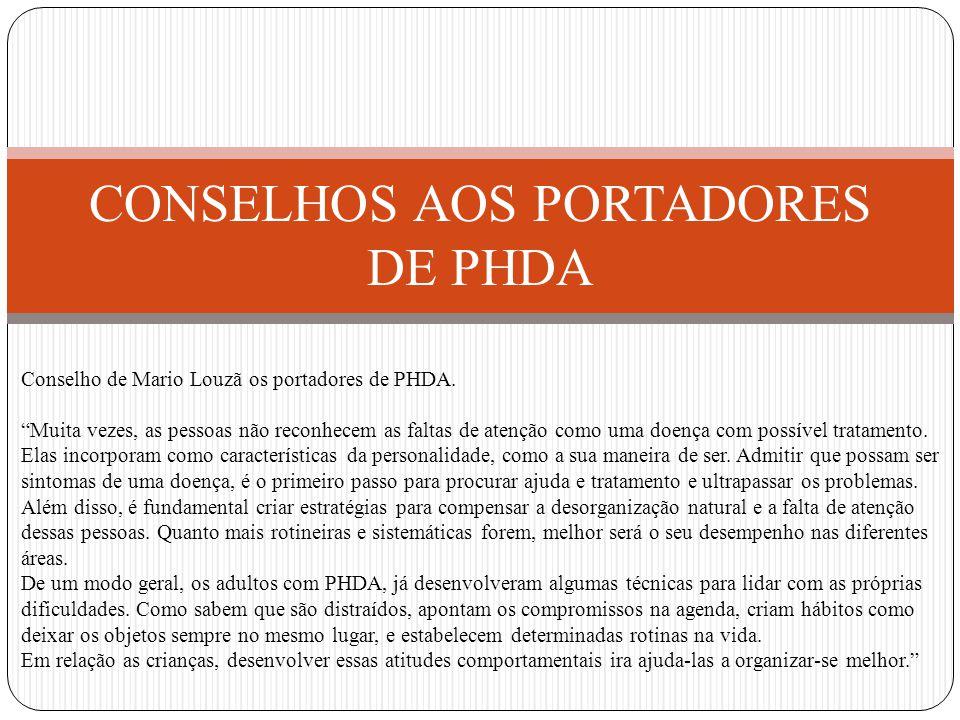 CONSELHOS AOS PORTADORES DE PHDA Conselho de Mario Louzã os portadores de PHDA.