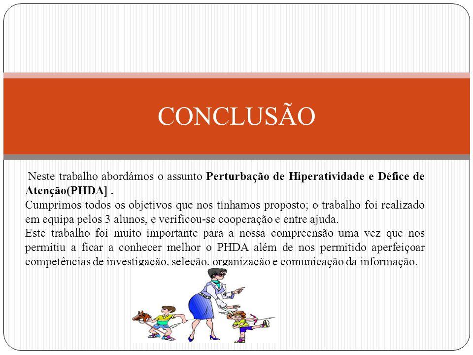 CONCLUSÃO Neste trabalho abordámos o assunto Perturbação de Hiperatividade e Défice de Atenção(PHDA].