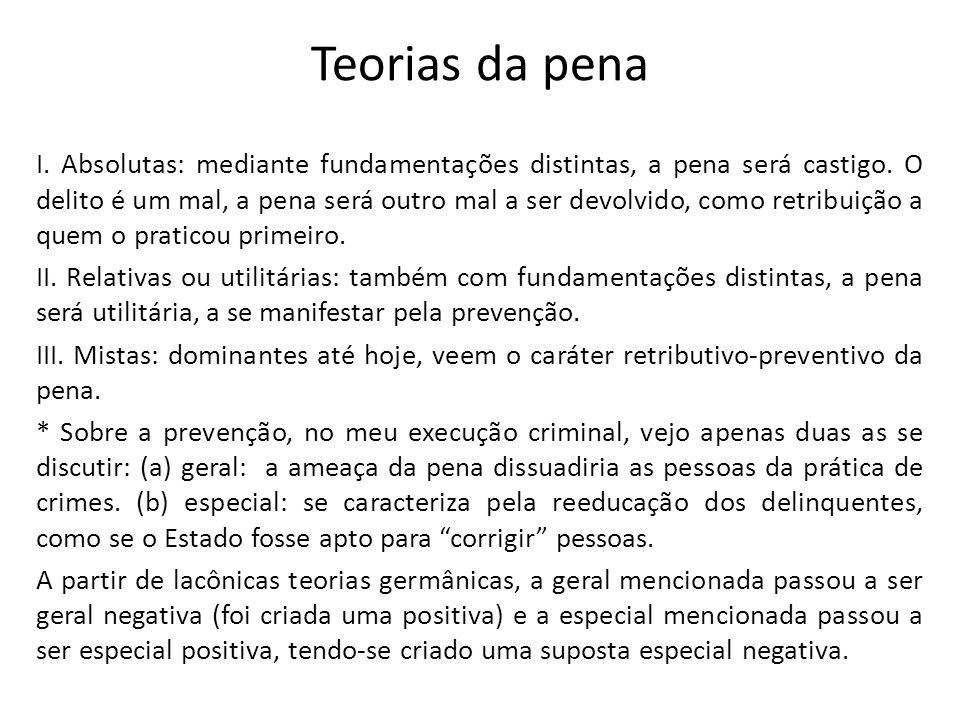 Teorias da pena I.Absolutas: mediante fundamentações distintas, a pena será castigo.