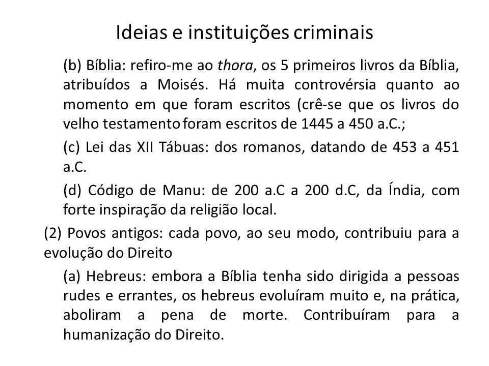 Ideias e instituições criminais (b) Bíblia: refiro-me ao thora, os 5 primeiros livros da Bíblia, atribuídos a Moisés. Há muita controvérsia quanto ao