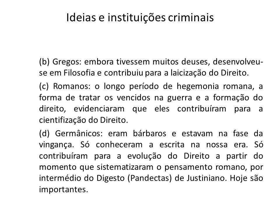 Ideias e instituições criminais (b) Gregos: embora tivessem muitos deuses, desenvolveu- se em Filosofia e contribuiu para a laicização do Direito. (c)