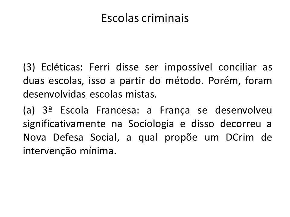 Escolas criminais (3) Ecléticas: Ferri disse ser impossível conciliar as duas escolas, isso a partir do método. Porém, foram desenvolvidas escolas mis