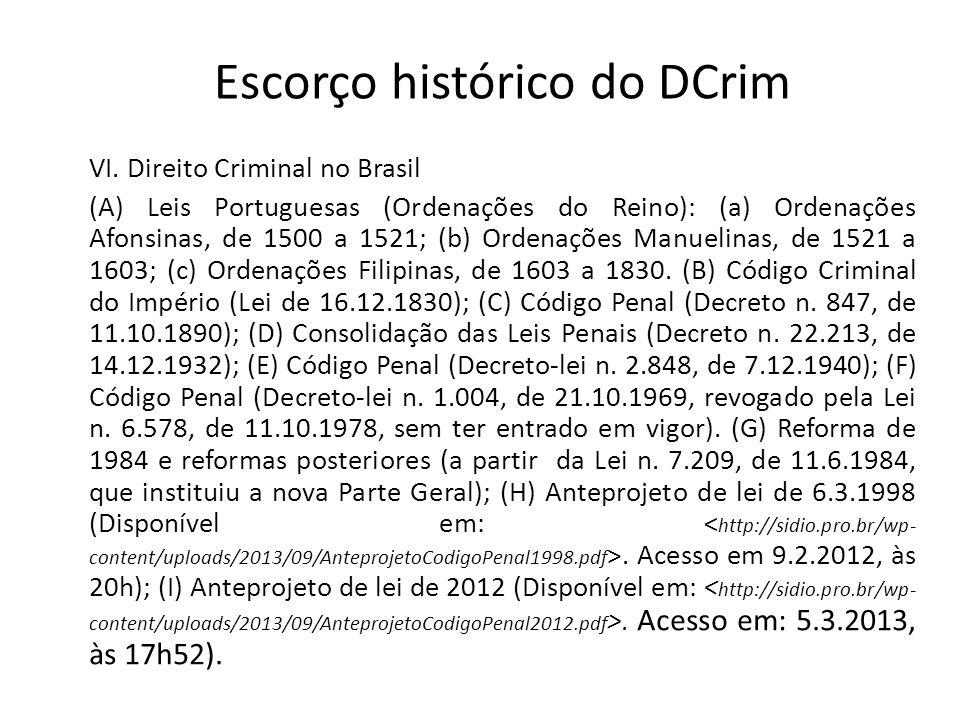 Escorço histórico do DCrim VI. Direito Criminal no Brasil (A) Leis Portuguesas (Ordenações do Reino): (a) Ordenações Afonsinas, de 1500 a 1521; (b) Or