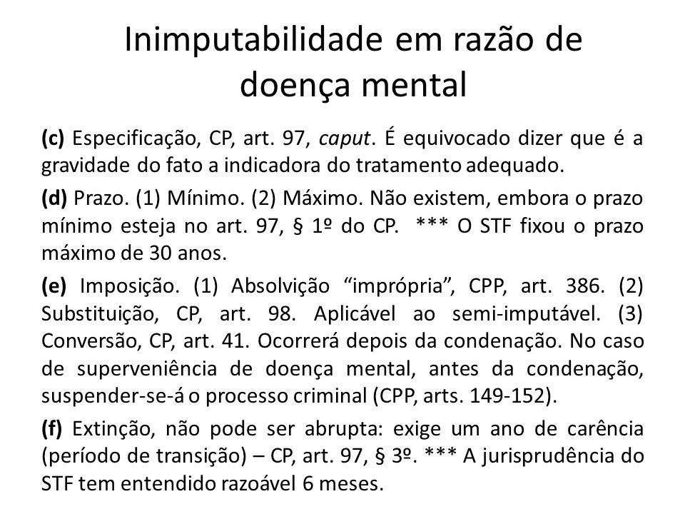 Inimputabilidade em razão de doença mental (c) Especificação, CP, art. 97, caput. É equivocado dizer que é a gravidade do fato a indicadora do tratame