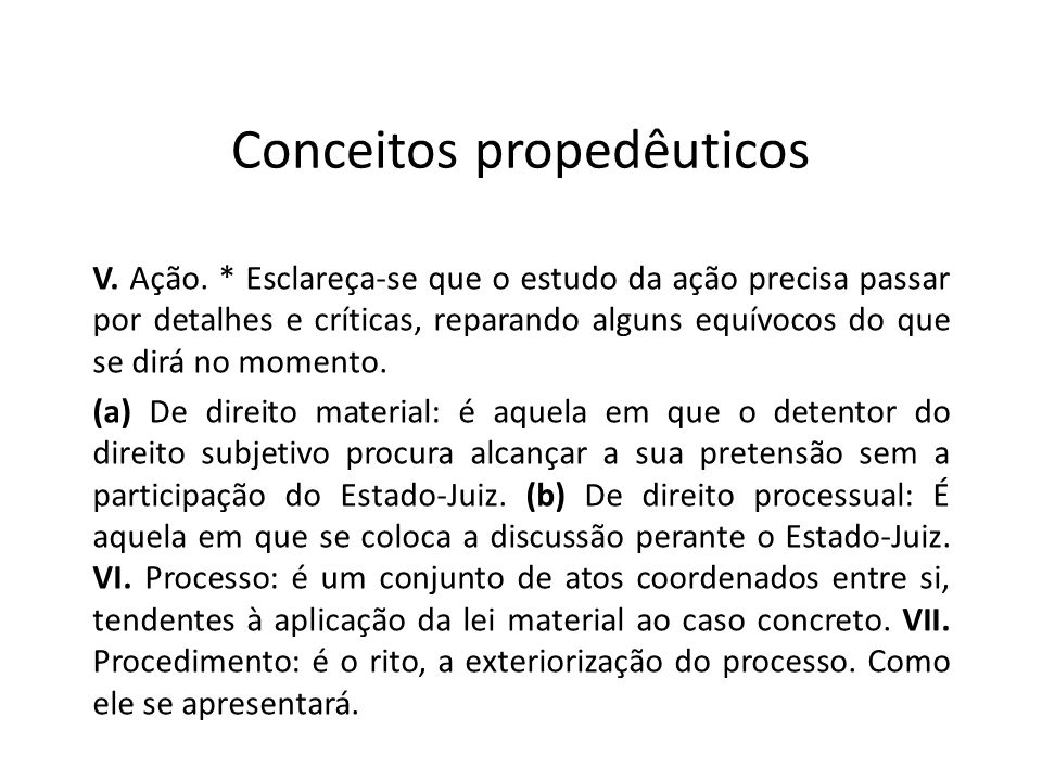 Conceitos propedêuticos V. Ação. * Esclareça-se que o estudo da ação precisa passar por detalhes e críticas, reparando alguns equívocos do que se dirá