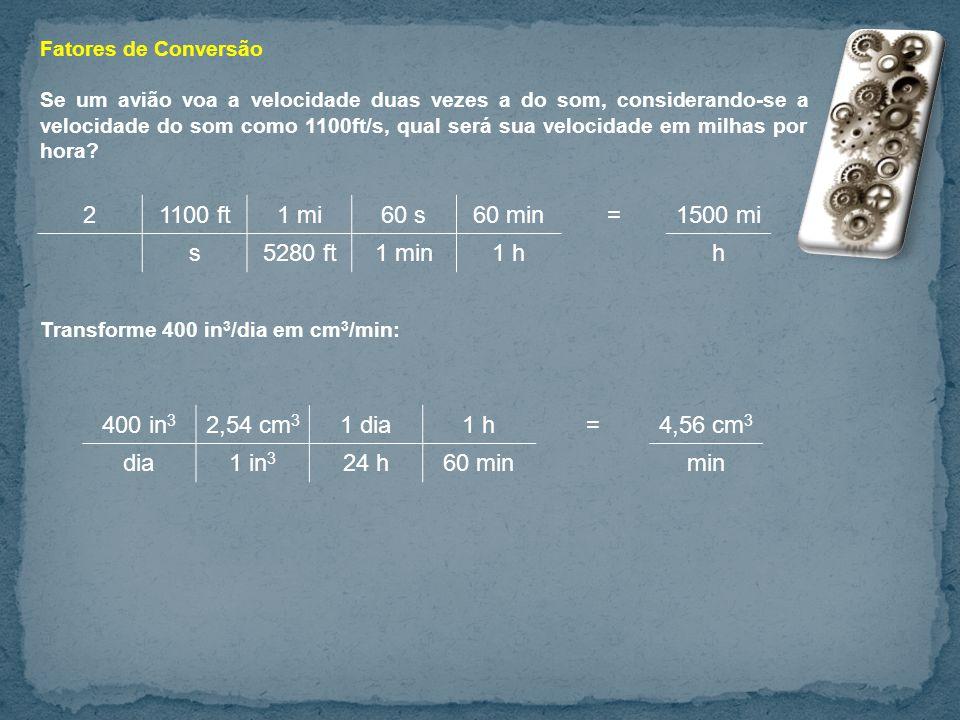 Fatores de Conversão Se um avião voa a velocidade duas vezes a do som, considerando-se a velocidade do som como 1100ft/s, qual será sua velocidade em