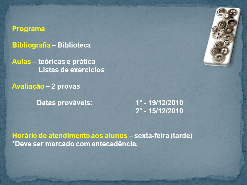 Programa Bibliografia – Biblioteca Aulas – teóricas e prática Listas de exercícios Avaliação – 2 provas Datas prováveis:1° - 19/12/2010 2° - 15/12/201