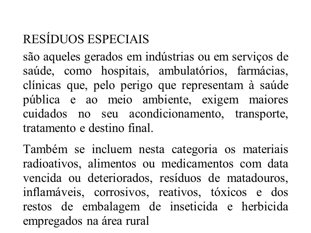 Classificação segundo a NBR-10 004 da ABTN -- Associação Brasileira de Normas Técnicas --, Classe I - Perigosos: são os que apresentam riscos ao meio ambiente e exigem tratamento e disposição especiais, ou que apresentam riscos à saúde pública.
