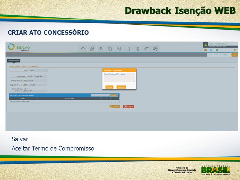 Salvar Aceitar Termo de Compromisso Drawback Isenção WEB CRIAR ATO CONCESSÓRIO
