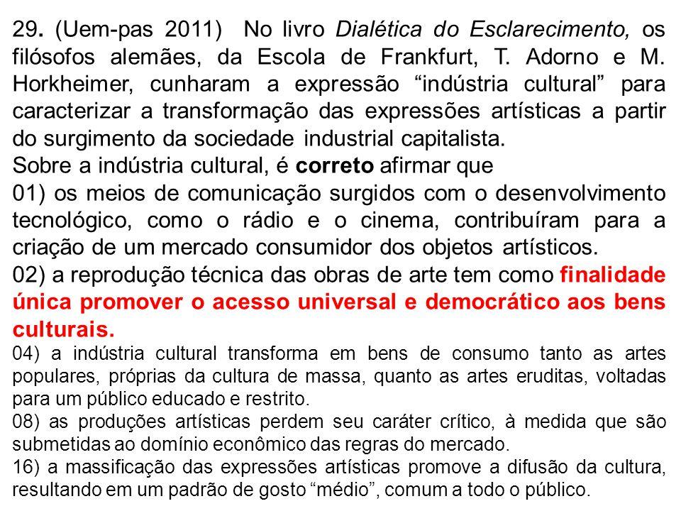 29. (Uem-pas 2011) No livro Dialética do Esclarecimento, os filósofos alemães, da Escola de Frankfurt, T. Adorno e M. Horkheimer, cunharam a expressão