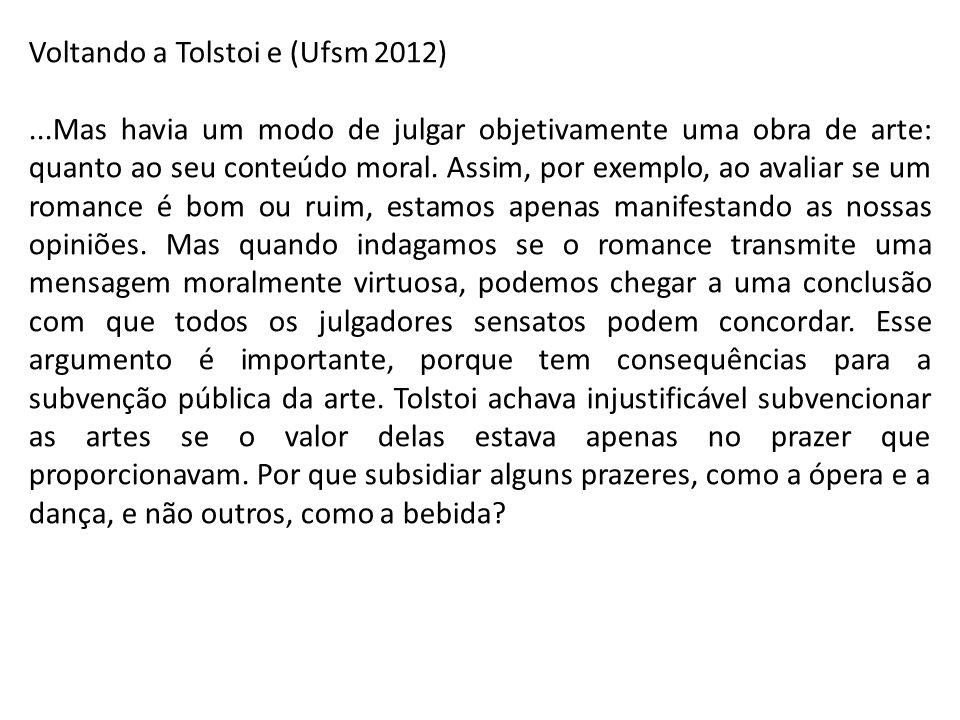 Voltando a Tolstoi e (Ufsm 2012)...Mas havia um modo de julgar objetivamente uma obra de arte: quanto ao seu conteúdo moral. Assim, por exemplo, ao av