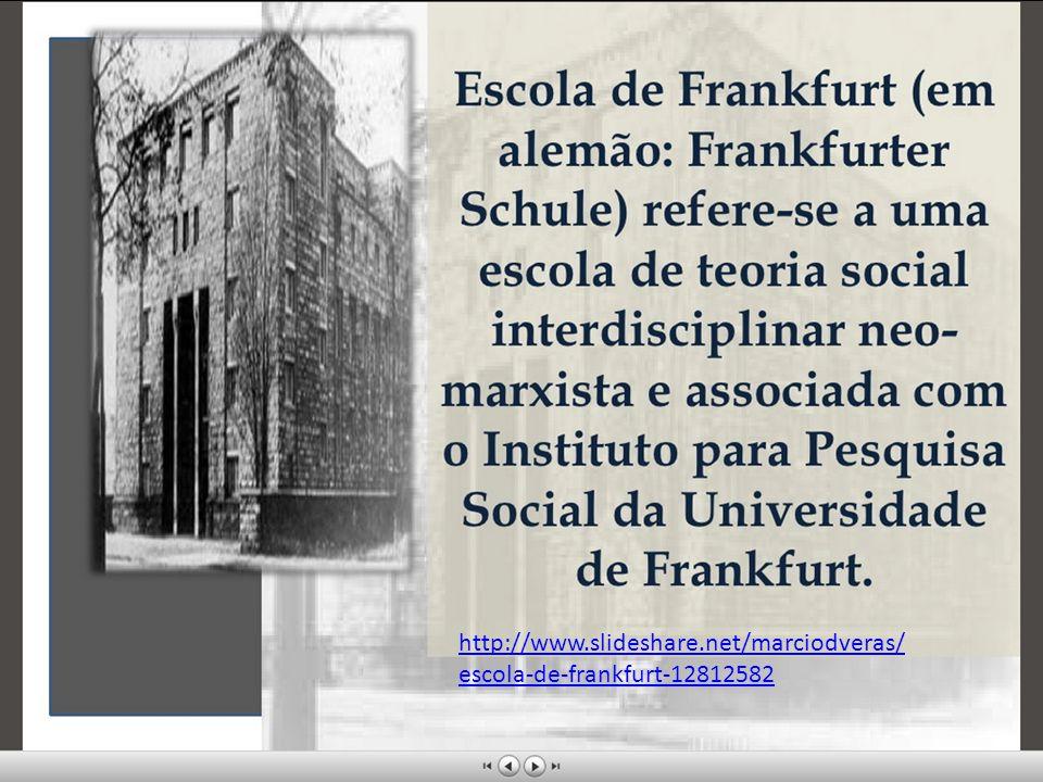 http://www.slideshare.net/marciodveras/ escola-de-frankfurt-12812582