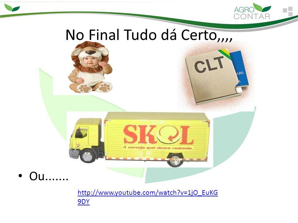 http://www.youtube.com/watch?v=1jO_EuKG 9DY No Final Tudo dá Certo,,,, Ou.......