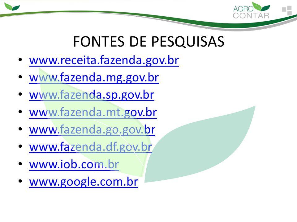 FONTES DE PESQUISAS www.receita.fazenda.gov.br www.fazenda.mg.gov.br www.fazenda.sp.gov.br www.fazenda.mt.gov.br www.fazenda.go.gov.br www.fazenda.df.