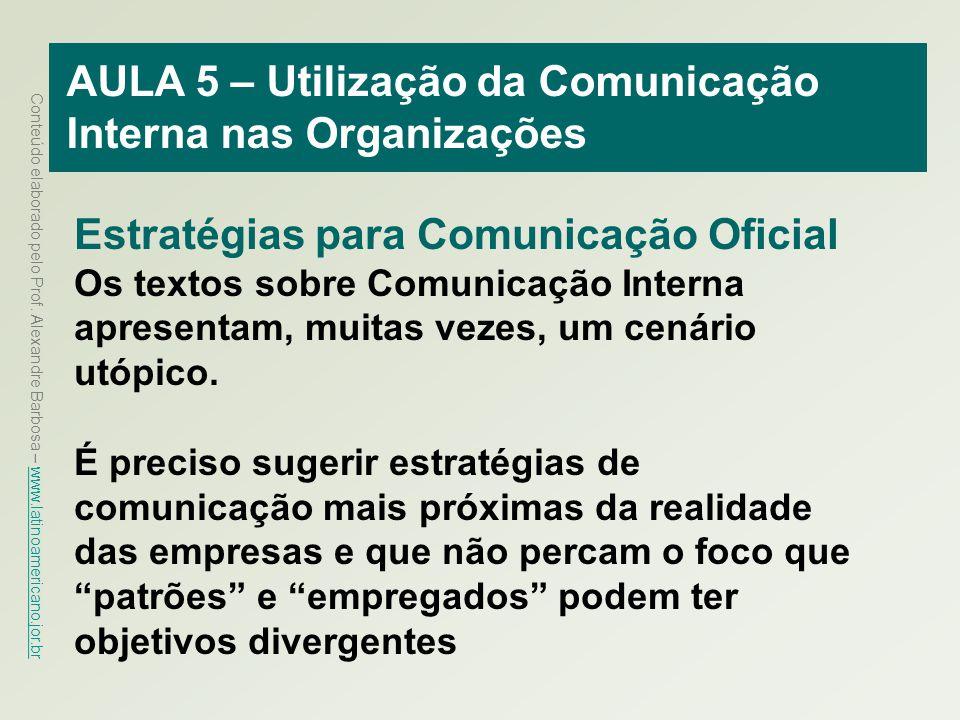 Conteúdo elaborado pelo Prof. Alexandre Barbosa – www.latinoamericano.jor.br www.latinoamericano.jor.br AULA 5 – Utilização da Comunicação Interna nas