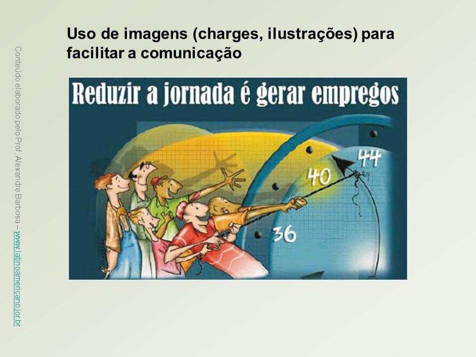 Conteúdo elaborado pelo Prof. Alexandre Barbosa – www.latinoamericano.jor.br www.latinoamericano.jor.br Uso de imagens (charges, ilustrações) para fac