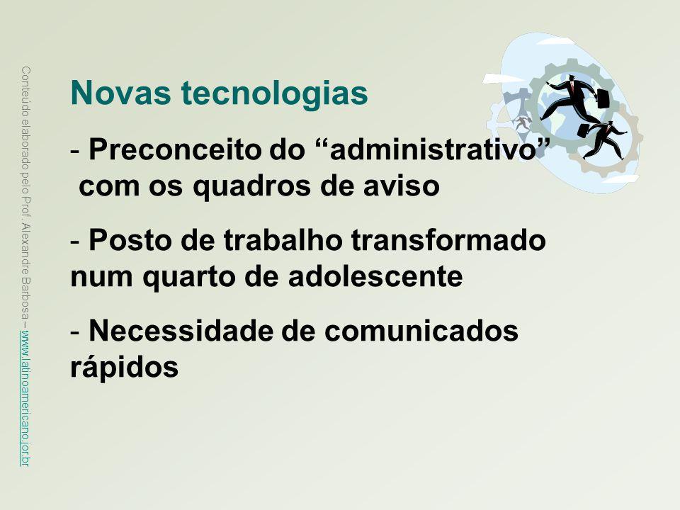 Conteúdo elaborado pelo Prof. Alexandre Barbosa – www.latinoamericano.jor.br www.latinoamericano.jor.br Novas tecnologias - Preconceito do administrat