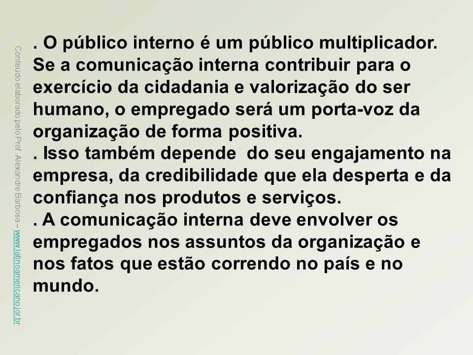 Conteúdo elaborado pelo Prof. Alexandre Barbosa – www.latinoamericano.jor.br www.latinoamericano.jor.br. O público interno é um público multiplicador.