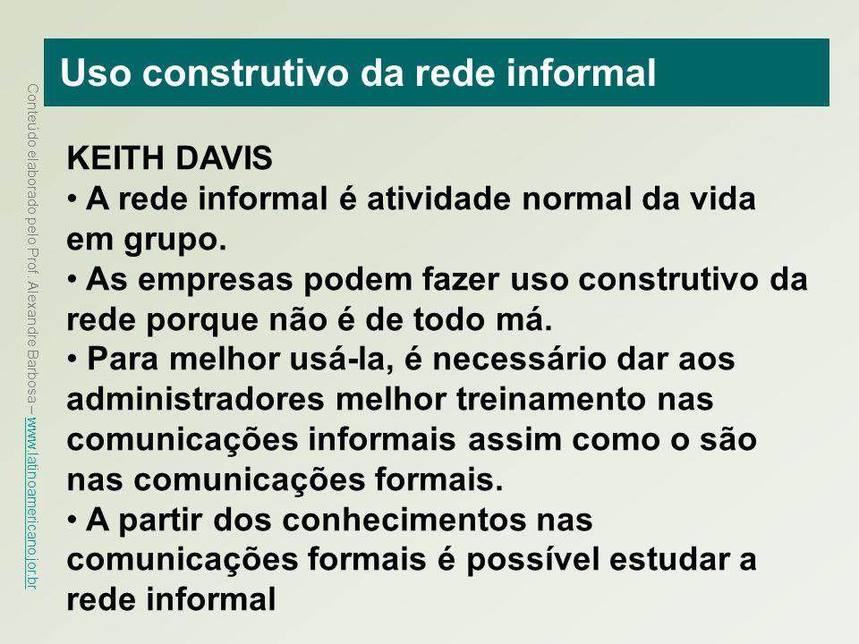 Conteúdo elaborado pelo Prof. Alexandre Barbosa – www.latinoamericano.jor.br www.latinoamericano.jor.br Uso construtivo da rede informal KEITH DAVIS A