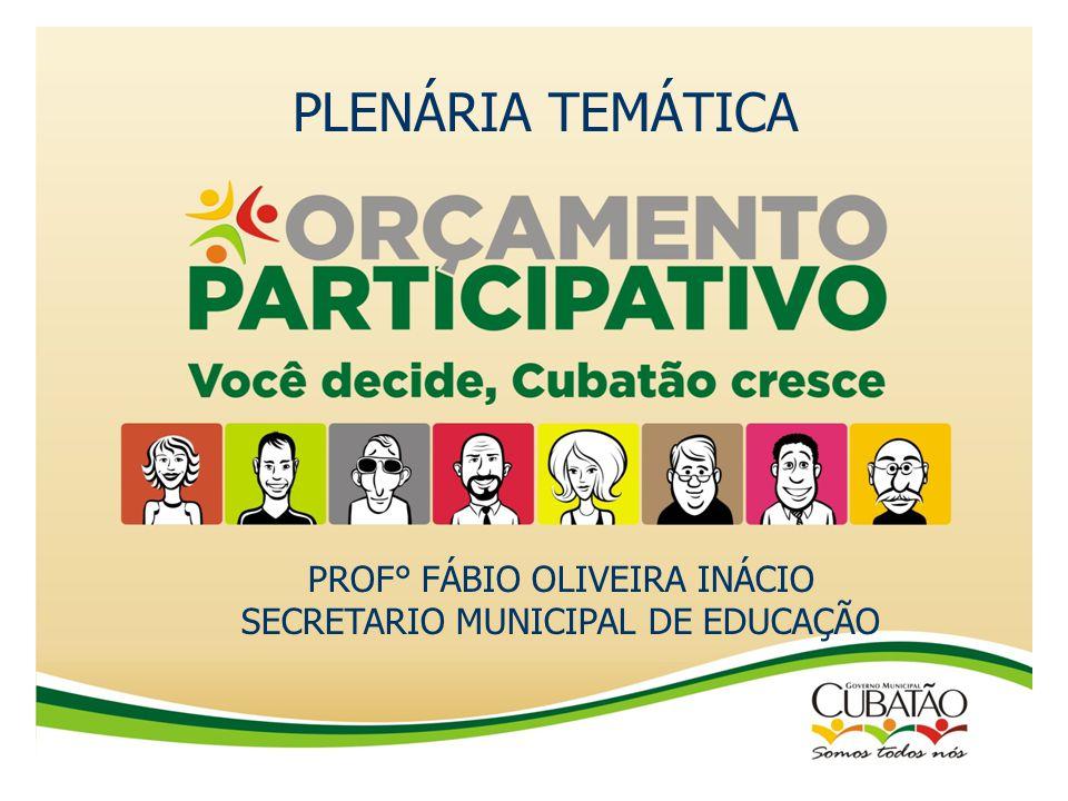 PLENÁRIA TEMÁTICA PROF° FÁBIO OLIVEIRA INÁCIO SECRETARIO MUNICIPAL DE EDUCAÇÃO