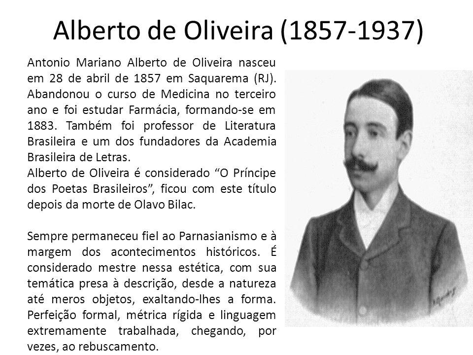 Alberto de Oliveira (1857-1937) Antonio Mariano Alberto de Oliveira nasceu em 28 de abril de 1857 em Saquarema (RJ). Abandonou o curso de Medicina no
