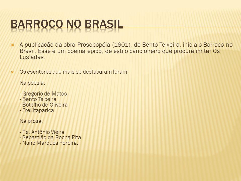 A publicação da obra Prosopopéia (1601), de Bento Teixeira, inicia o Barroco no Brasil.