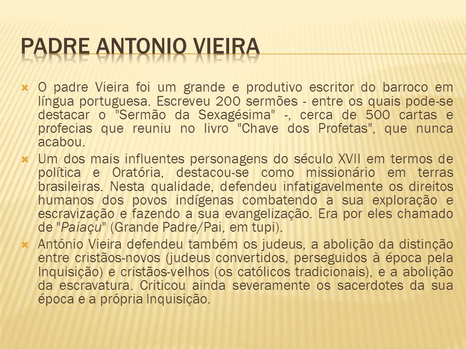 O padre Vieira foi um grande e produtivo escritor do barroco em língua portuguesa.