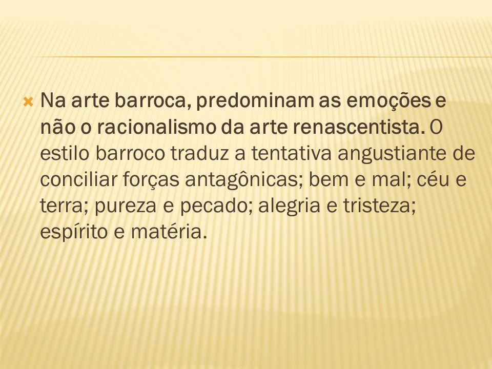 Na arte barroca, predominam as emoções e não o racionalismo da arte renascentista.