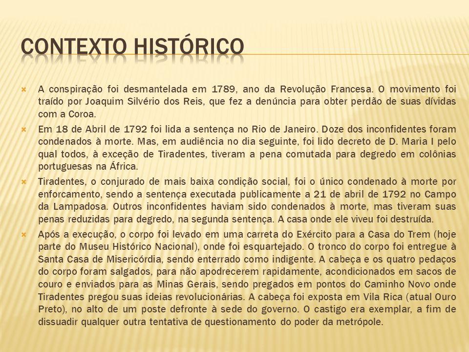 A conspiração foi desmantelada em 1789, ano da Revolução Francesa.
