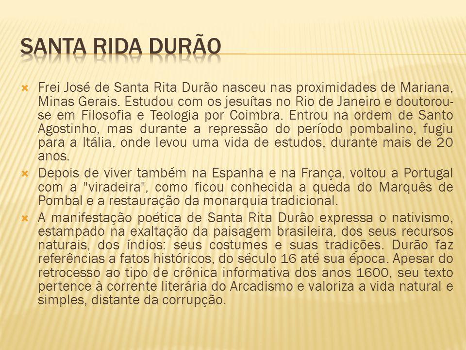 Frei José de Santa Rita Durão nasceu nas proximidades de Mariana, Minas Gerais.