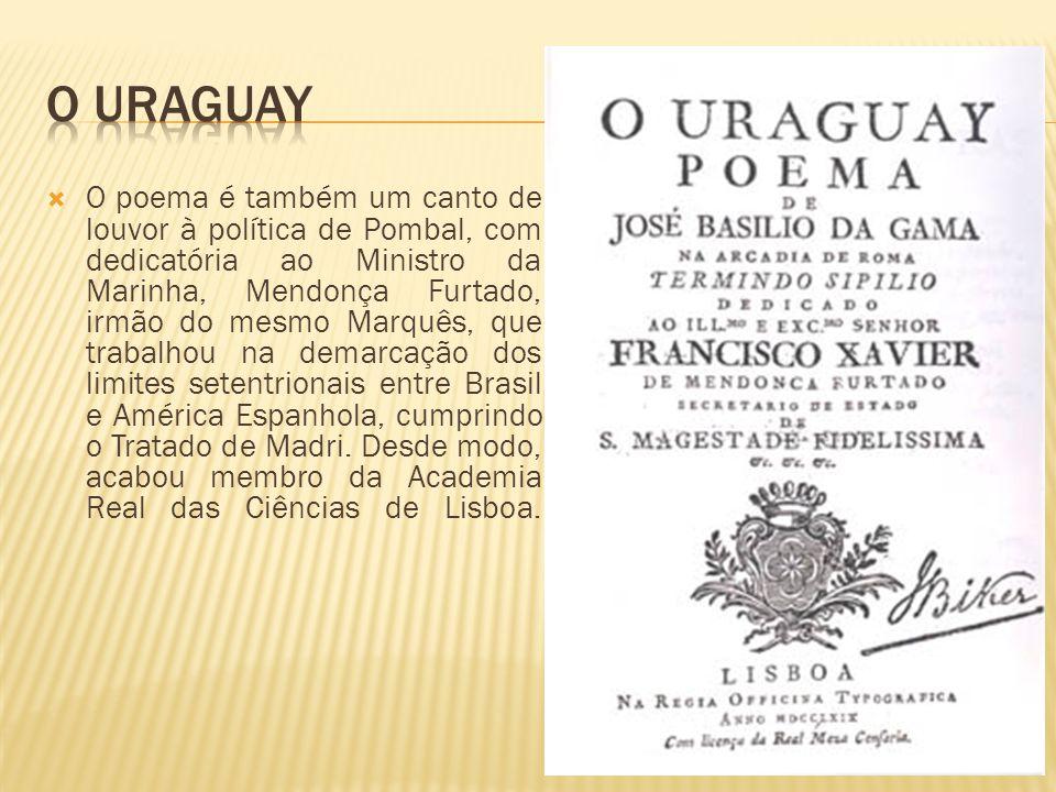 O poema é também um canto de louvor à política de Pombal, com dedicatória ao Ministro da Marinha, Mendonça Furtado, irmão do mesmo Marquês, que trabalhou na demarcação dos limites setentrionais entre Brasil e América Espanhola, cumprindo o Tratado de Madri.