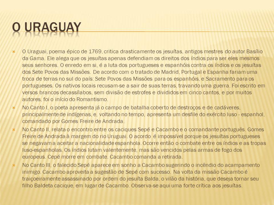 O Uraguai, poema épico de 1769, critica drasticamente os jesuítas, antigos mestres do autor Basílio da Gama.