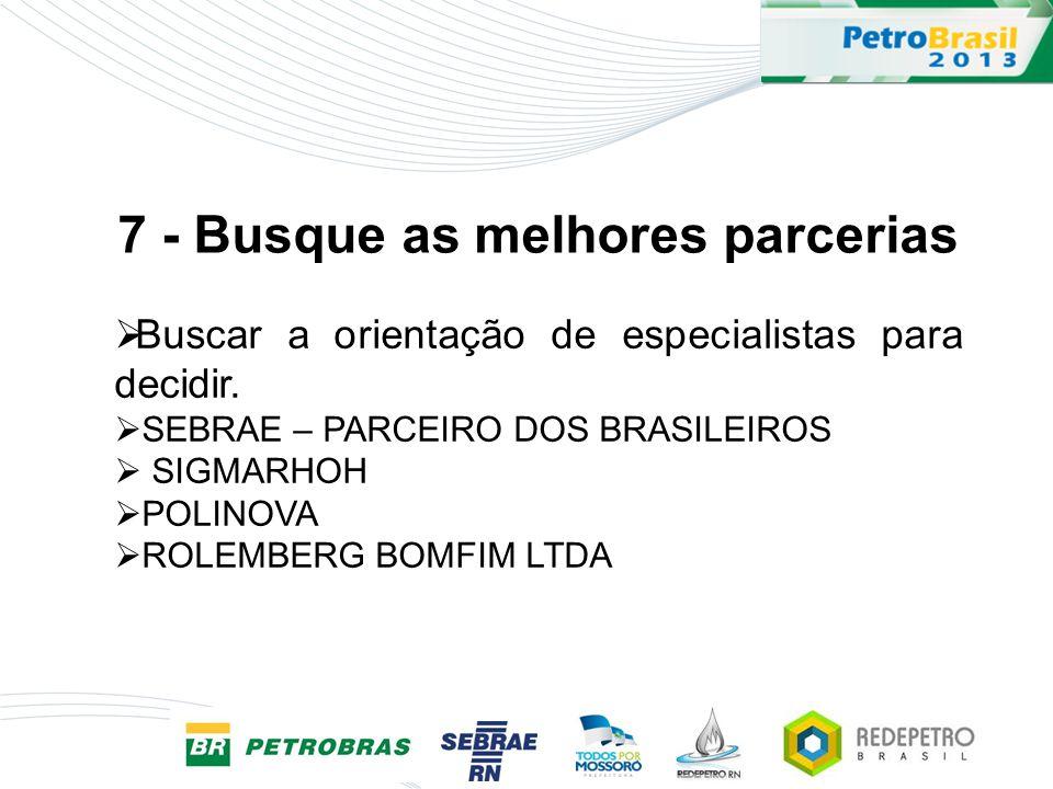 Buscar a orientação de especialistas para decidir. SEBRAE – PARCEIRO DOS BRASILEIROS SIGMARHOH POLINOVA ROLEMBERG BOMFIM LTDA 7 - Busque as melhores p