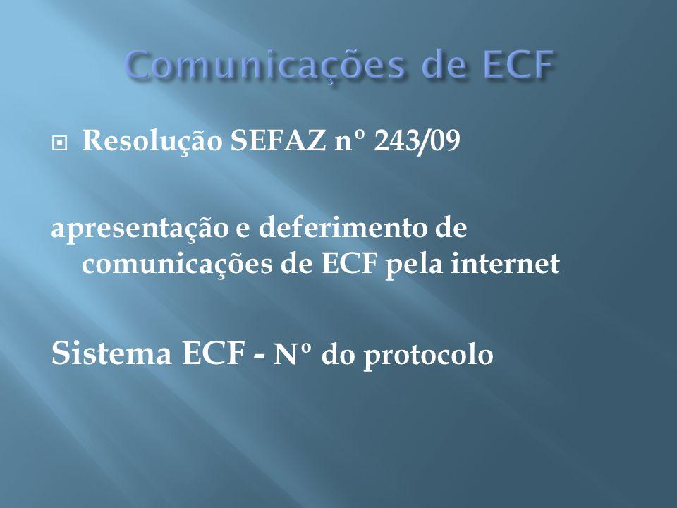 Resolução SEFAZ nº 243/09 apresentação e deferimento de comunicações de ECF pela internet Sistema ECF - Nº do protocolo