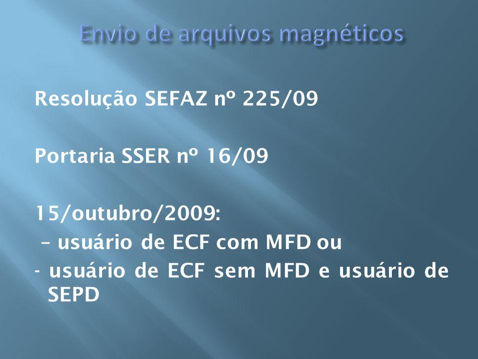 Resolução SEFAZ nº 225/09 Portaria SSER nº 16/09 15/outubro/2009: – usuário de ECF com MFD ou - usuário de ECF sem MFD e usuário de SEPD