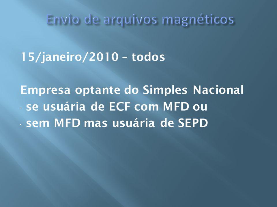 15/janeiro/2010 – todos Empresa optante do Simples Nacional - se usuária de ECF com MFD ou - sem MFD mas usuária de SEPD
