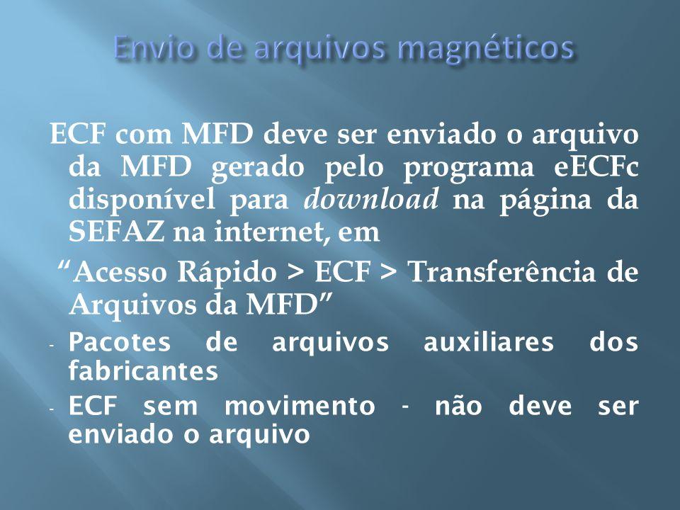 ECF com MFD deve ser enviado o arquivo da MFD gerado pelo programa eECFc disponível para download na página da SEFAZ na internet, em Acesso Rápido > E