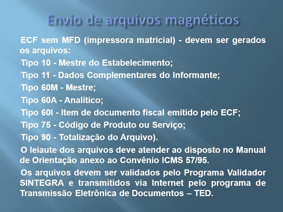 ECF sem MFD (impressora matricial) - devem ser gerados os arquivos: Tipo 10 - Mestre do Estabelecimento; Tipo 11 - Dados Complementares do Informante;