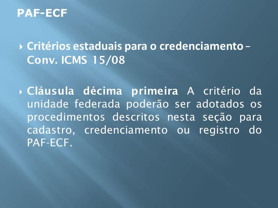 Critérios estaduais para o credenciamento – Conv. ICMS 15/08 Cláusula décima primeira A critério da unidade federada poderão ser adotados os procedime