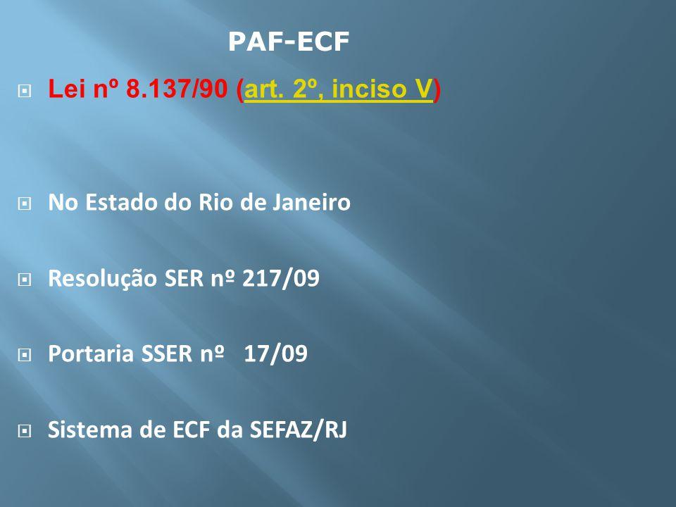 Lei nº 8.137/90 (art. 2º, inciso V)art. 2º, inciso V No Estado do Rio de Janeiro Resolução SER nº 217/09 Portaria SSER nº 17/09 Sistema de ECF da SEFA