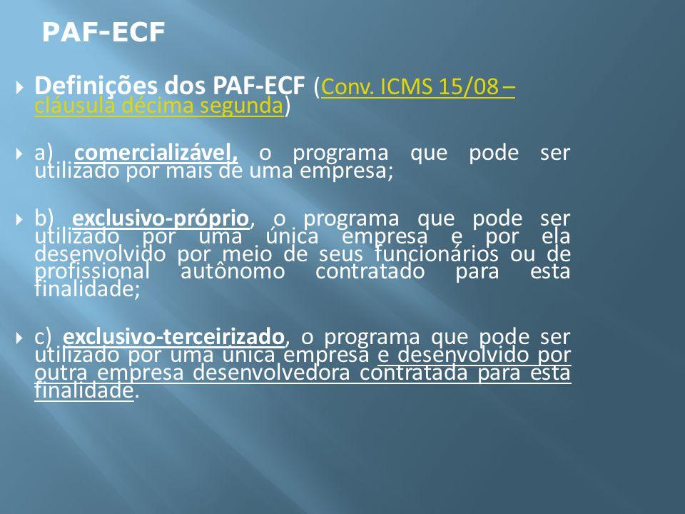 Definições dos PAF-ECF (Conv. ICMS 15/08 – cláusula décima segunda)Conv. ICMS 15/08 – cláusula décima segunda a) comercializável, o programa que pode