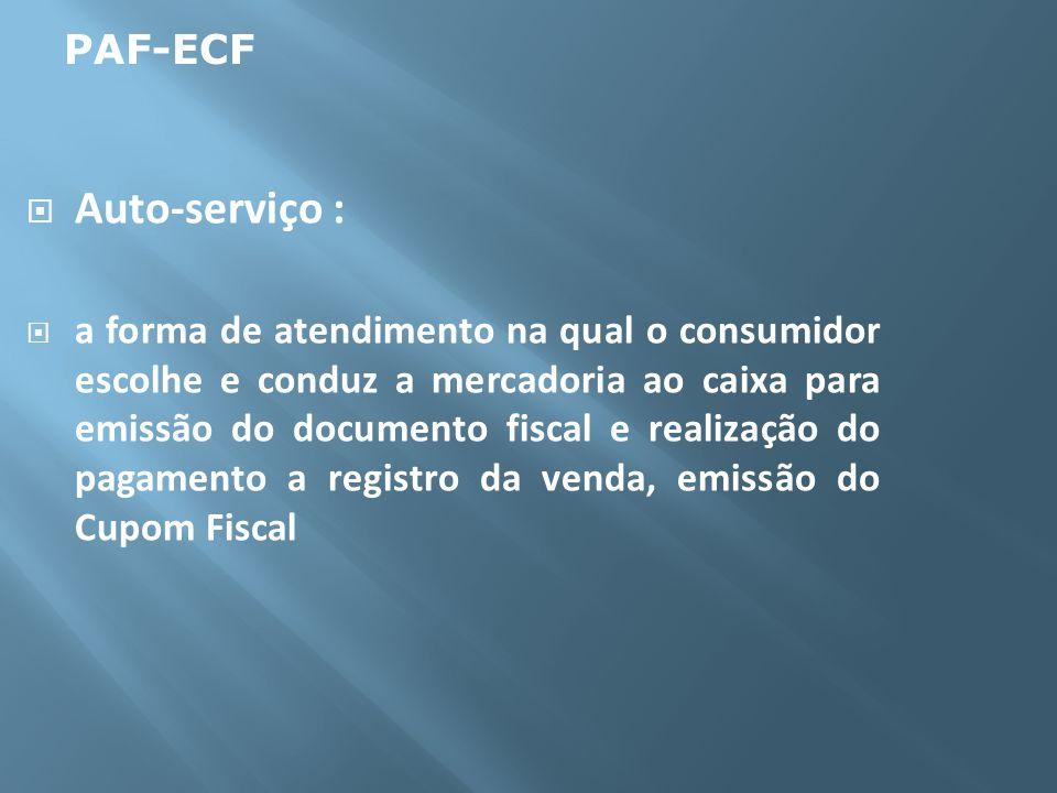 Auto-serviço : a forma de atendimento na qual o consumidor escolhe e conduz a mercadoria ao caixa para emissão do documento fiscal e realização do pag