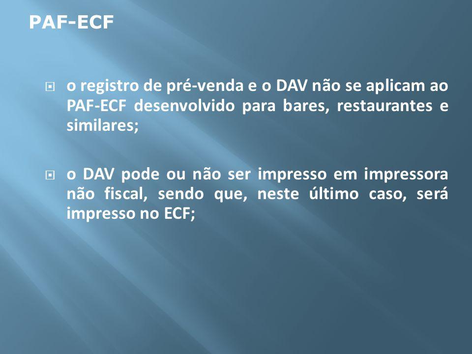 o registro de pré-venda e o DAV não se aplicam ao PAF-ECF desenvolvido para bares, restaurantes e similares; o DAV pode ou não ser impresso em impress