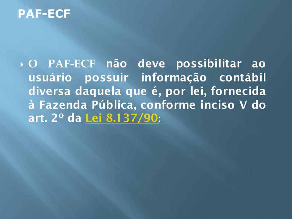 O PAF-ECF não deve possibilitar ao usuário possuir informação contábil diversa daquela que é, por lei, fornecida à Fazenda Pública, conforme inciso V