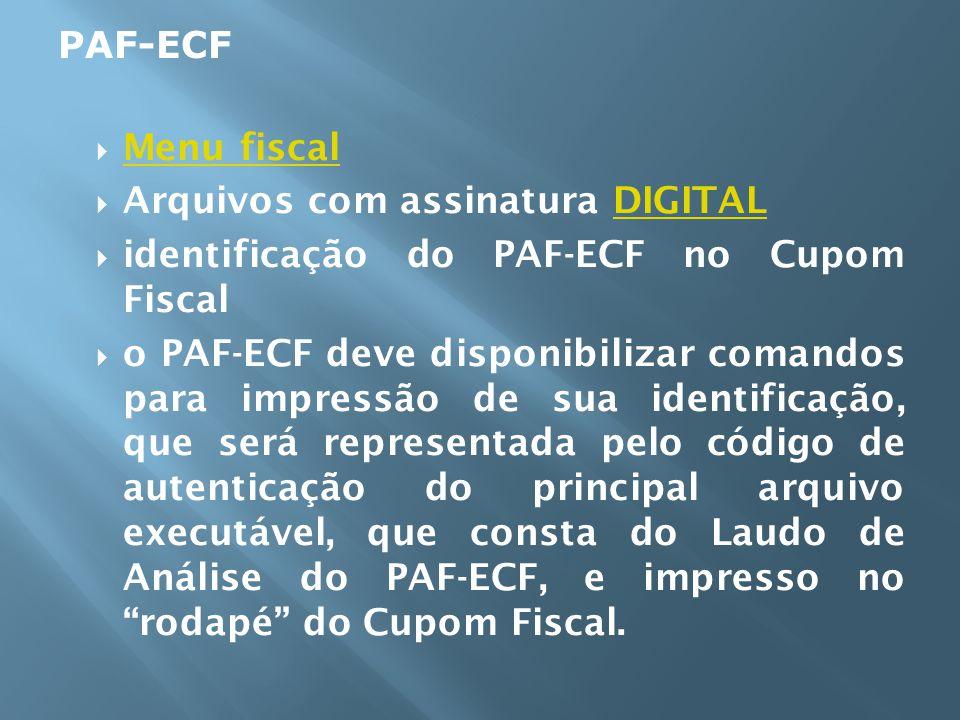 Menu fiscal Menu fiscal Arquivos com assinatura DIGITALDIGITAL identificação do PAF-ECF no Cupom Fiscal o PAF-ECF deve disponibilizar comandos para im