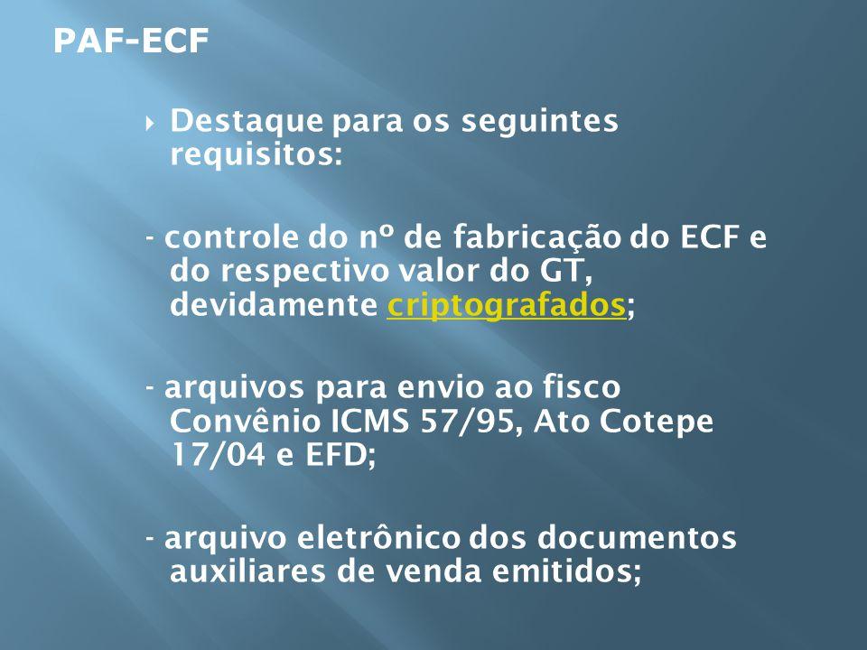 Destaque para os seguintes requisitos: - controle do nº de fabricação do ECF e do respectivo valor do GT, devidamente criptografados;criptografados -