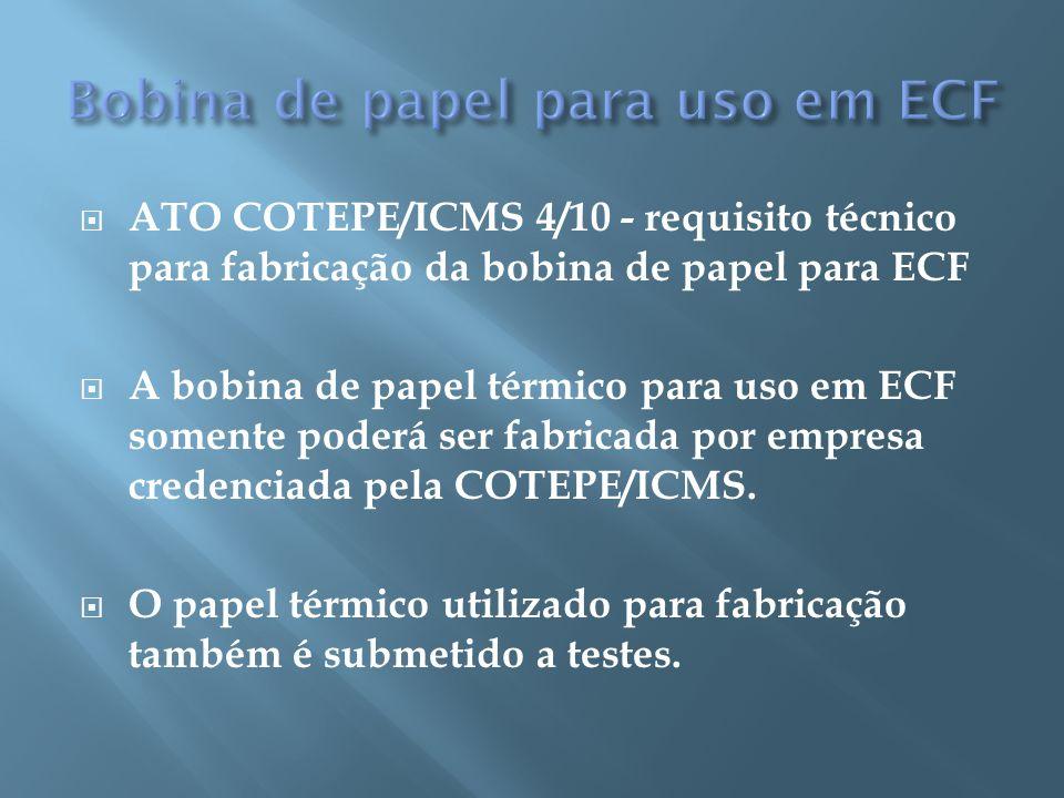 ATO COTEPE/ICMS 4/10 - requisito técnico para fabricação da bobina de papel para ECF A bobina de papel térmico para uso em ECF somente poderá ser fabr