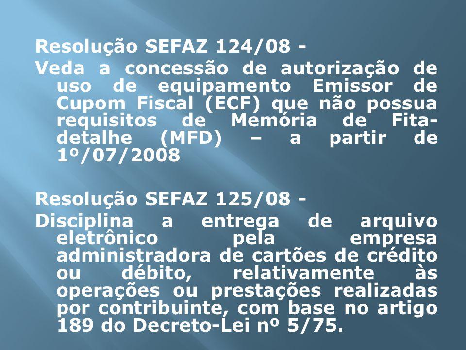 Resolução SEFAZ 124/08 - Veda a concessão de autorização de uso de equipamento Emissor de Cupom Fiscal (ECF) que não possua requisitos de Memória de F